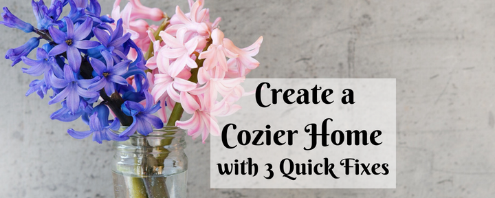 Create a Cozier Home with 3 Quick Fixes
