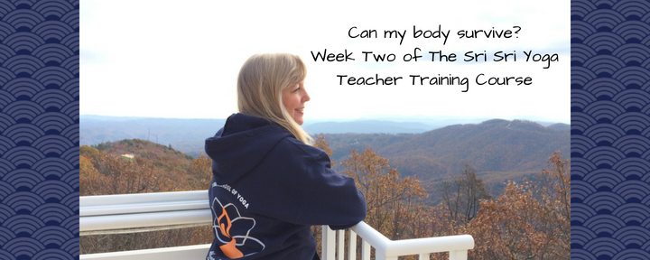 Can my body survive? Week Two of The Sri Sri Yoga Teacher Training Course