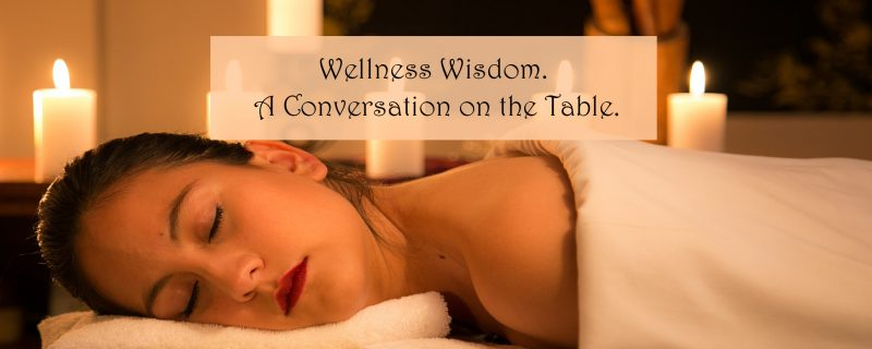Wellness Wisdom. A Conversation on the Table.