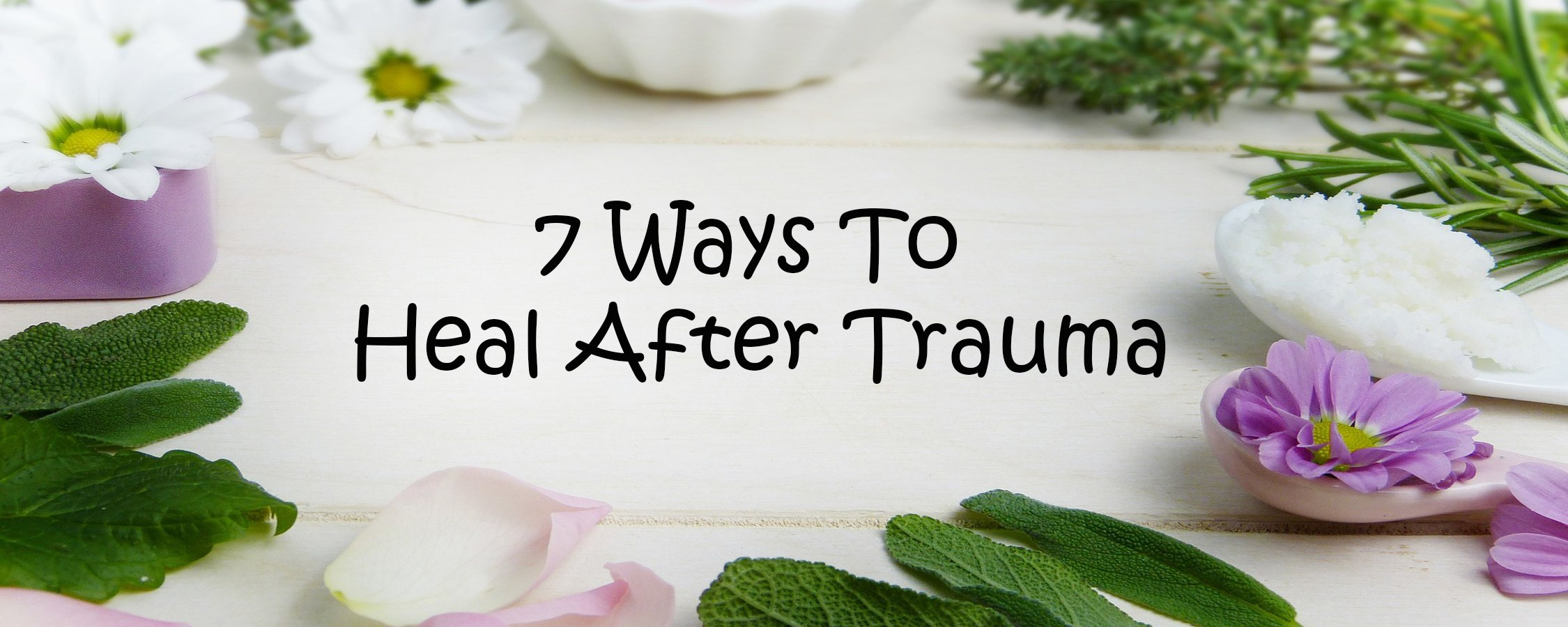 7 Ways to Heal After Trauma