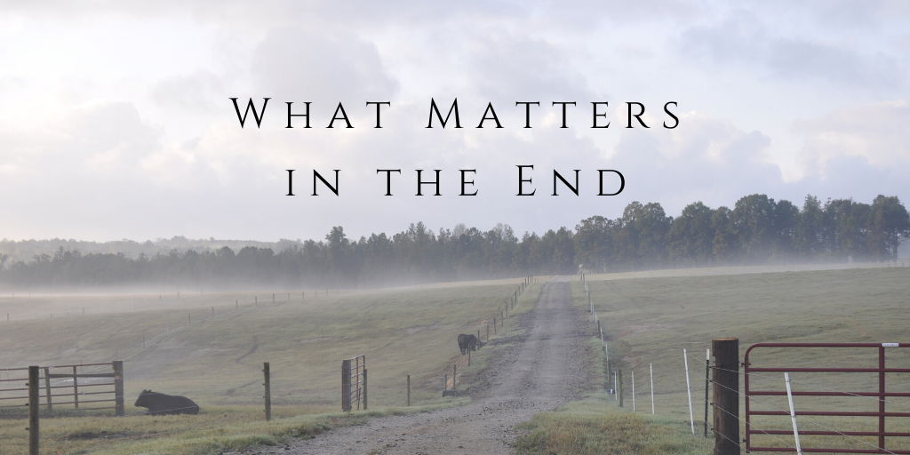What Matters in the End